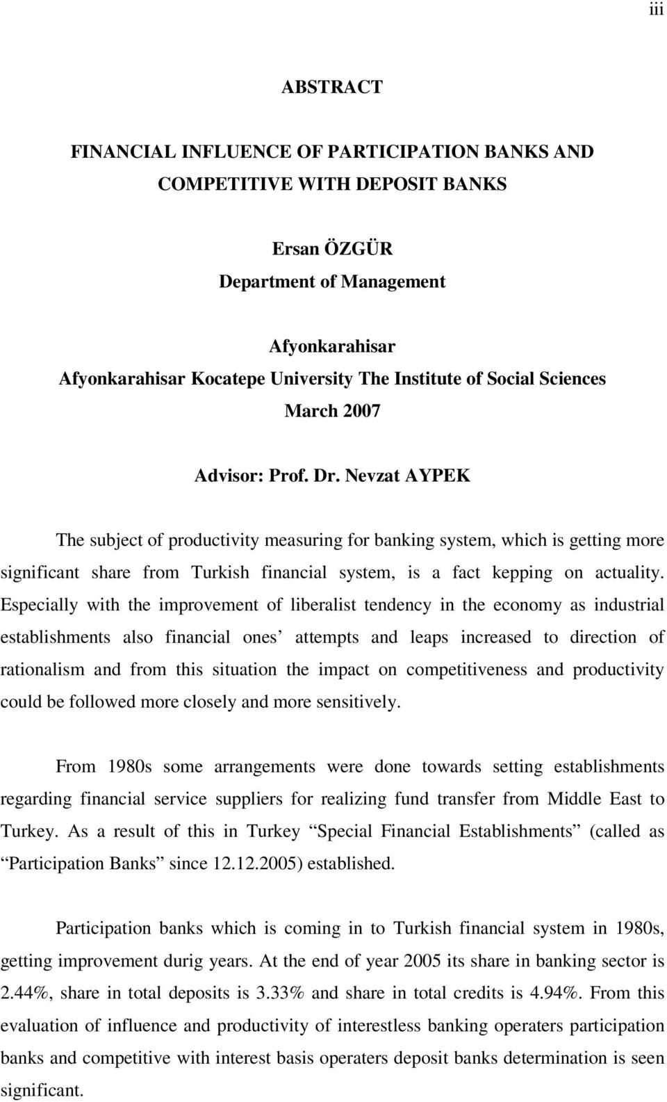 Nevzat AYPEK The subject of productivity measuring for banking system, which is getting more significant share from Turkish financial system, is a fact kepping on actuality.