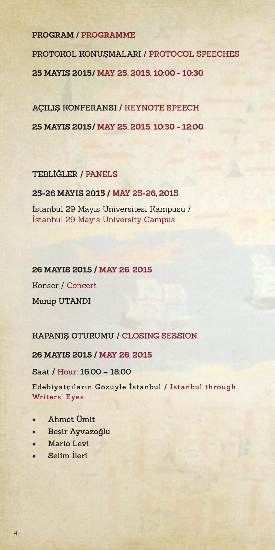 29 Mayıs University Campus 26 MAYIS 2015 / MAY 26, 2015 Konser / Concert Münip UTANDI KAPANIŞ OTURUMU / CLOSING SESSION 26 MAYIS 2015 / MAY