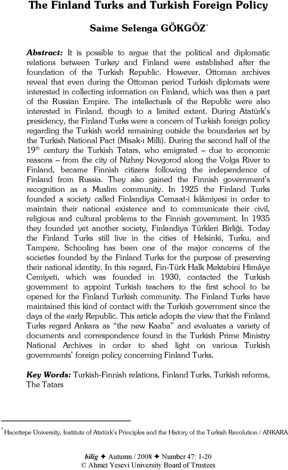 However, Ottoman archives reveal that even during the Ottoman period Turkish diplomats were interested in collecting information on Finland, which was then a part of the Russian Empire.