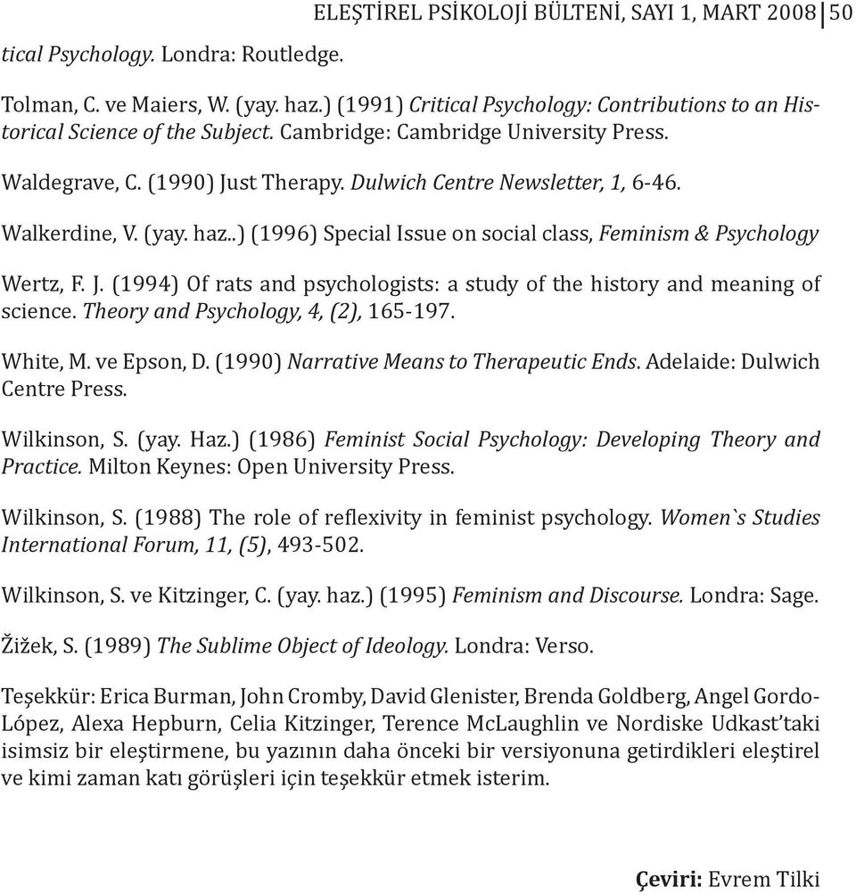 Walkerdine, V. (yay. haz..) (1996) Special Issue on social class, Feminism & Psychology Wertz, F. J. (1994) Of rats and psychologists: a study of the history and meaning of science.