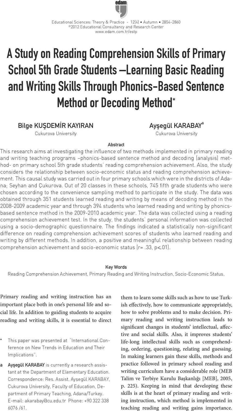 KUŞDEMİR KAYIRAN Cukurova University Ayşegül KARABAY a Cukurova University Abstract This research aims at investigating the influence of two methods implemented in primary reading and writing