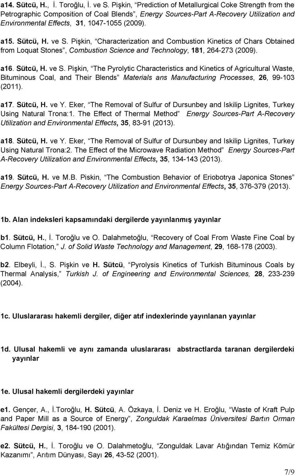 Sütcü, H. ve S. Pişkin, Characterization and Combustion Kinetics of Chars Obtained from Loquat Stones, Combustion Science and Technology, 181, 264-273 (2009). a16. Sütcü, H. ve S. Pişkin, The Pyrolytic Characteristics and Kinetics of Agricultural Waste, Bituminous Coal, and Their Blends Materials ans Manufacturing Processes, 26, 99-103 (2011).
