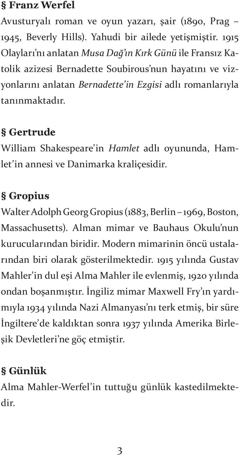 Gertrude William Shakespeare in Hamlet adlı oyununda, Hamlet in annesi ve Danimarka kraliçesidir. Gropius Walter Adolph Georg Gropius (1883, Berlin 1969, Boston, Massachusetts).