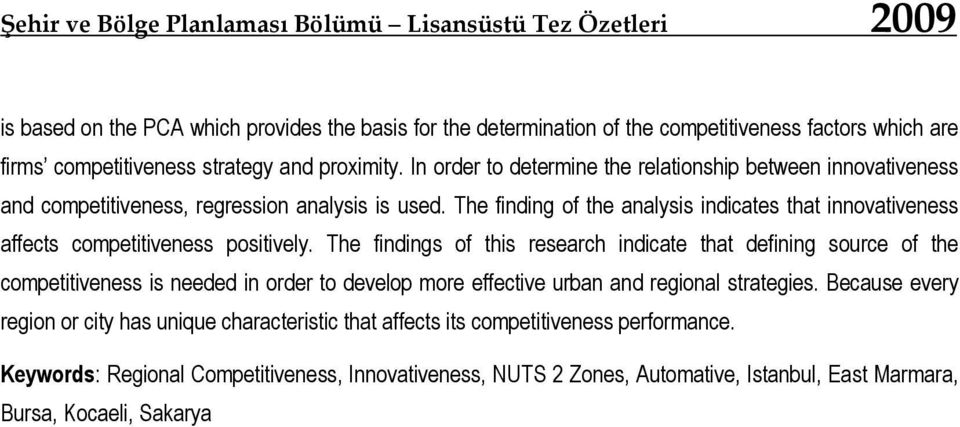 The finding of the analysis indicates that innovativeness affects competitiveness positively.