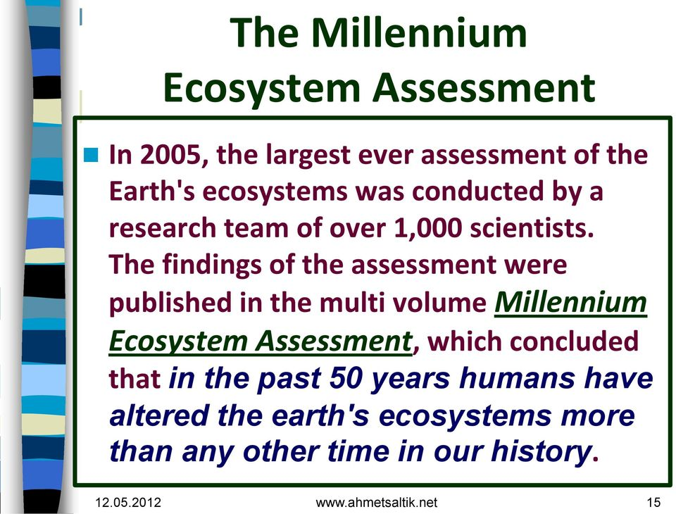 The findings of the assessment were published in the multi volume Millennium Ecosystem Assessment,