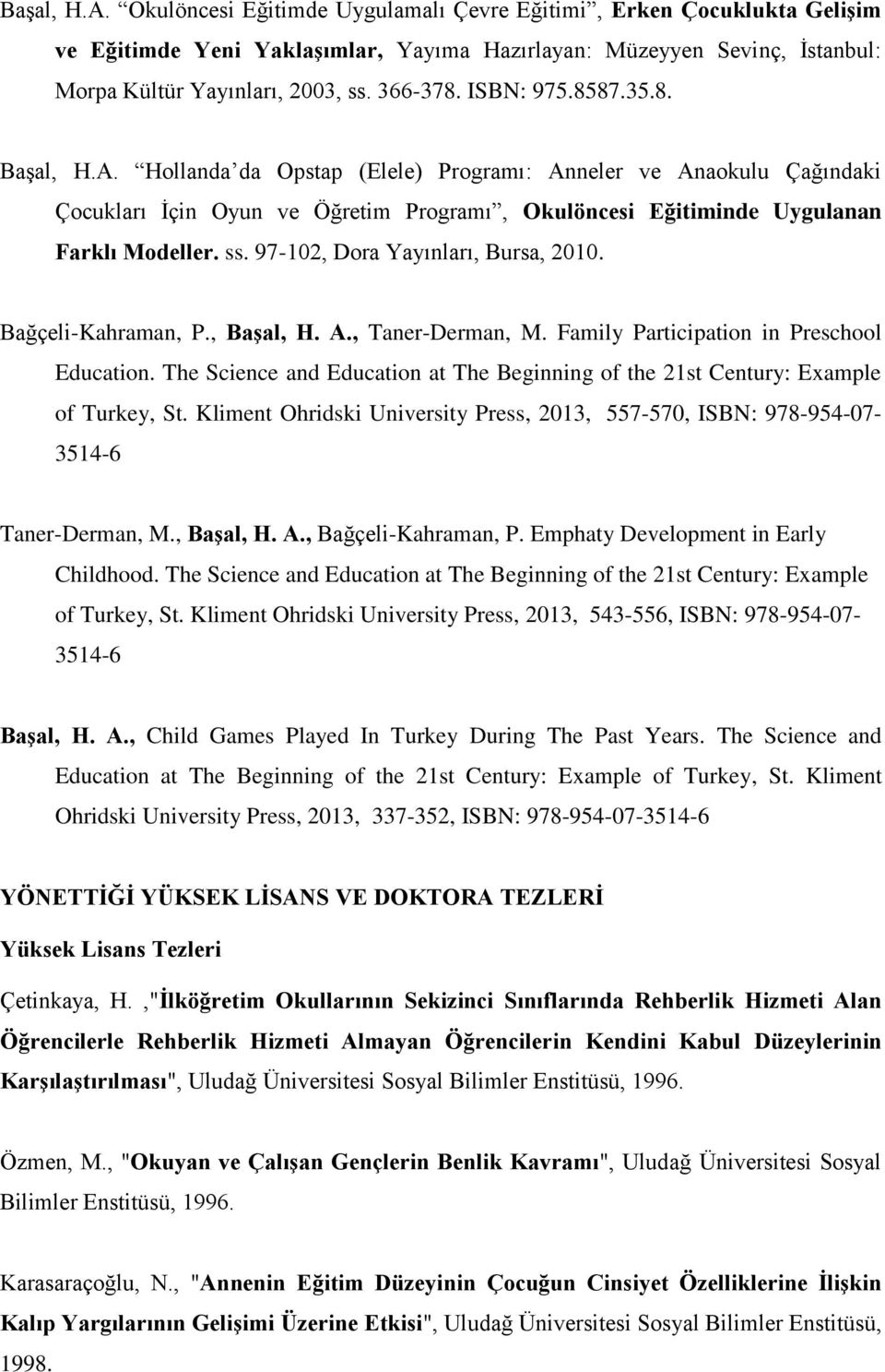 ss. 97-102, Dora Yayınları, Bursa, 2010. Bağçeli-Kahraman, P., Başal, H. A., Taner-Derman, M. Family Participation in Preschool Education.