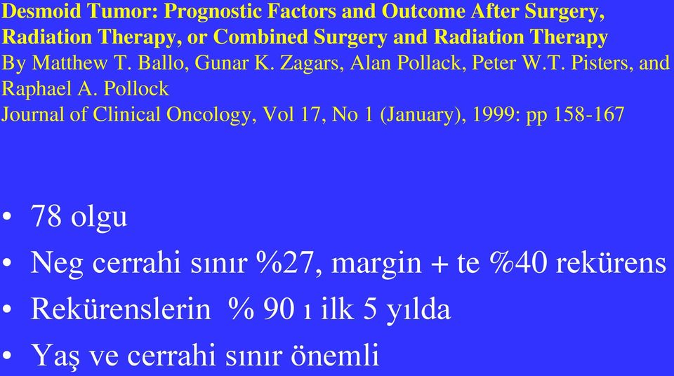Pollock Journal of Clinical Oncology, Vol 17, No 1 (January), 1999: pp 158-167 78 olgu Neg cerrahi