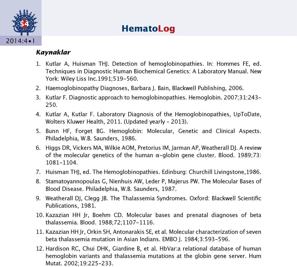 Laboratory Diagnosis of the Hemoglobinopathies, UpToDate, Wolters Kluwer Health, 2011. (Updated yearly 2013). 5. Bunn HF, Forget BG. Hemoglobin: Molecular, Genetic and Clinical Aspects.