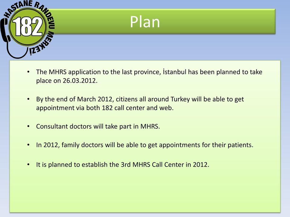 182 call center and web. Consultant doctors will take part in MHRS.