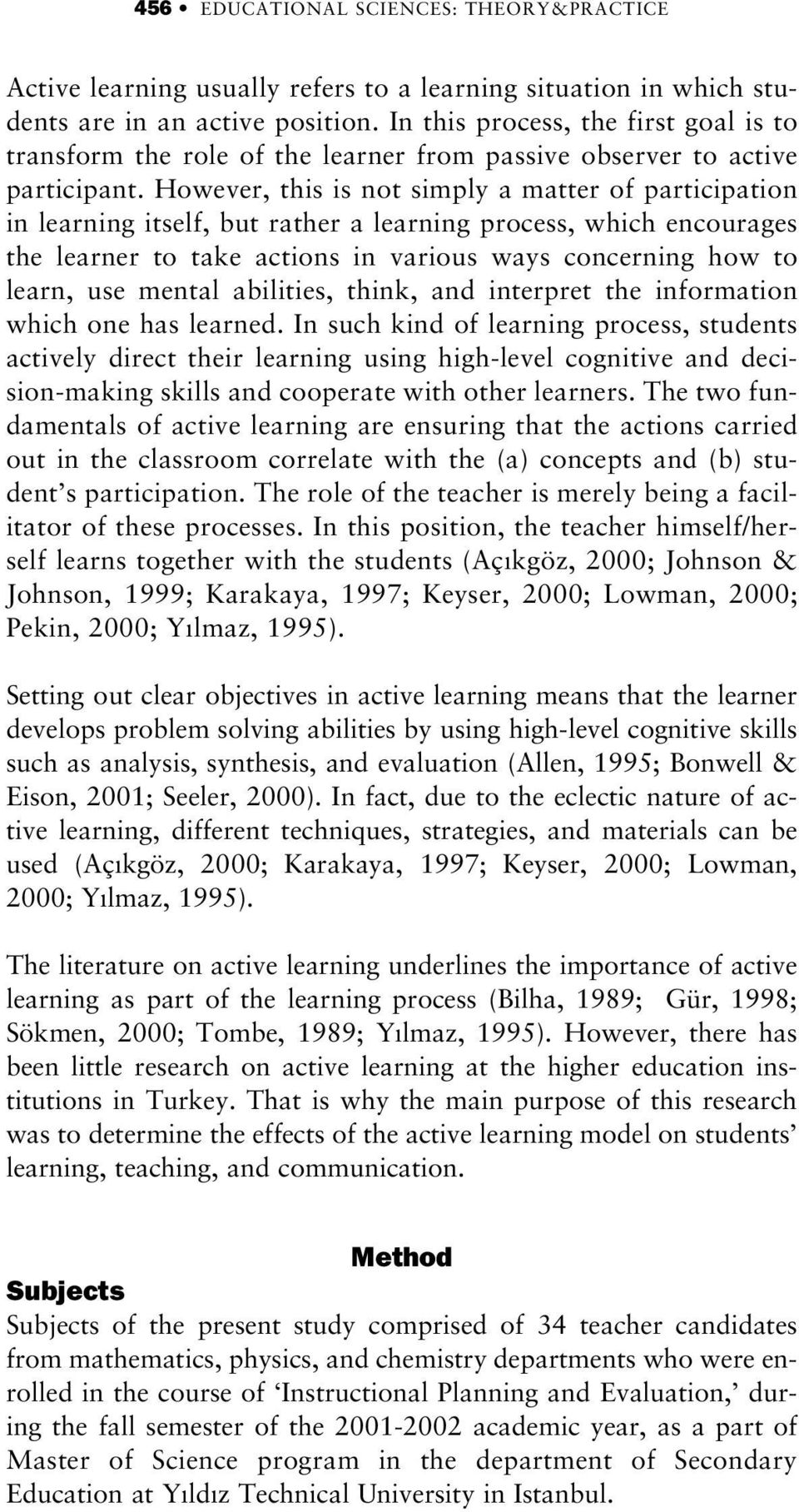 However, this is not simply a matter of participation in learning itself, but rather a learning process, which encourages the learner to take actions in various ways concerning how to learn, use