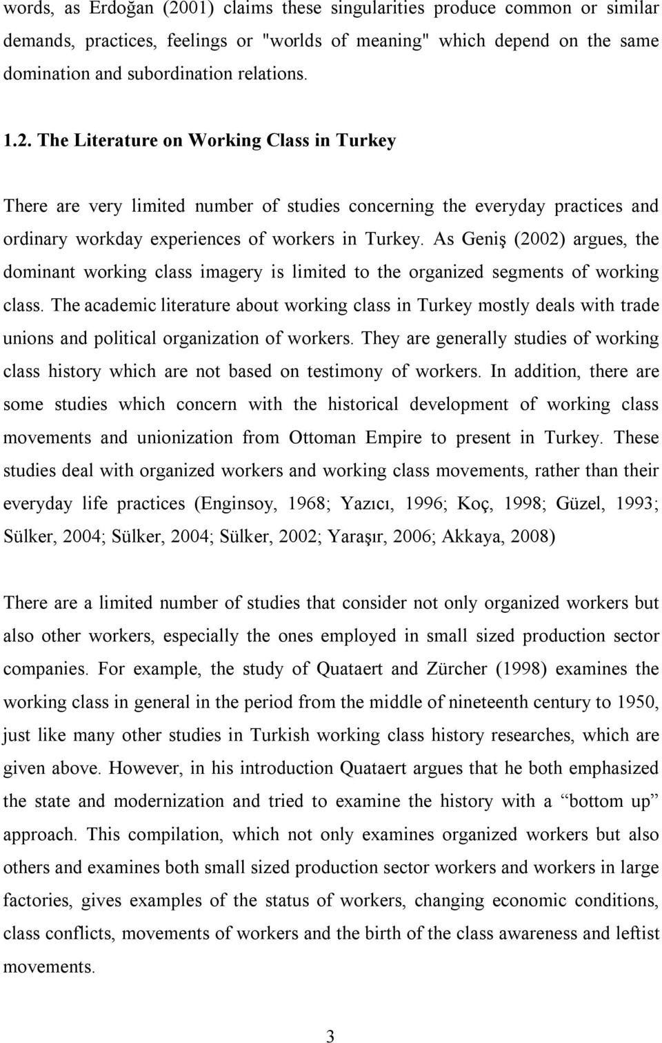The academic literature about working class in Turkey mostly deals with trade unions and political organization of workers.