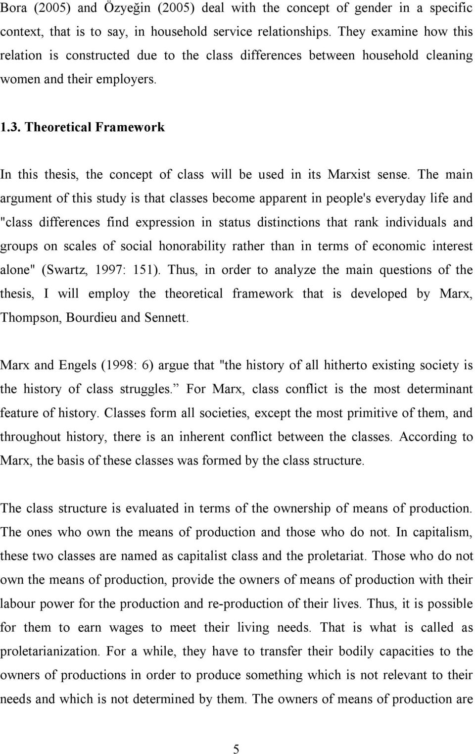 Theoretical Framework In this thesis, the concept of class will be used in its Marxist sense.