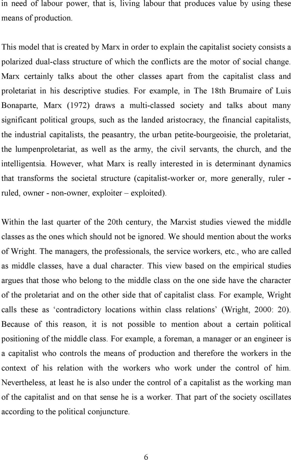 Marx certainly talks about the other classes apart from the capitalist class and proletariat in his descriptive studies.