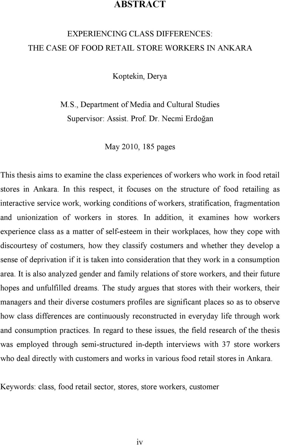 In this respect, it focuses on the structure of food retailing as interactive service work, working conditions of workers, stratification, fragmentation and unionization of workers in stores.