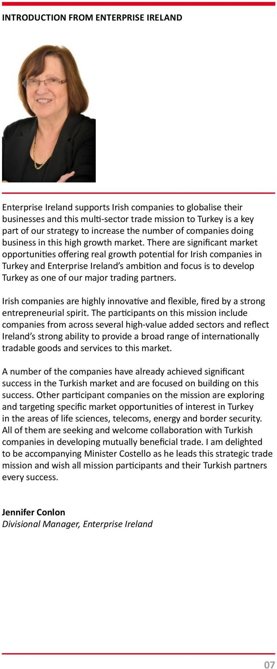 There are significant market opportunities offering real growth potential for Irish companies in Turkey and Enterprise Ireland s ambition and focus is to develop Turkey as one of our major trading
