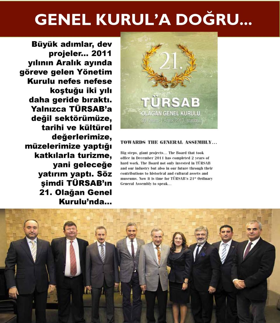 Olağan Genel Kurulu nda... TOWARDS THE GENERAL ASSEMBLY... Big steps, giant projects The Board that took office in December 2011 has completed 2 years of hard work.