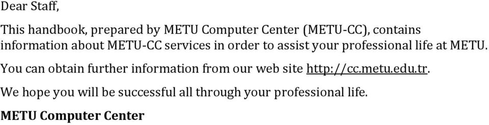METU. You can obtain further information from our web site http://cc.metu.edu.tr.