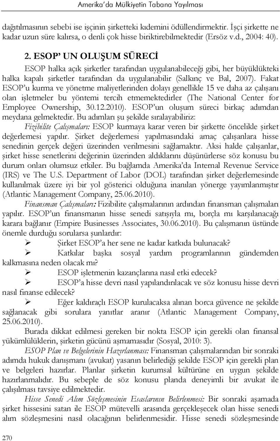 Fakat ESOP u kurma ve yönetme maliyetlerinden dolayı genellikle 15 ve daha az çalışanı olan işletmeler bu yöntemi tercih etmemektedirler (The National Center for Employee Ownership, 30.12.2010).