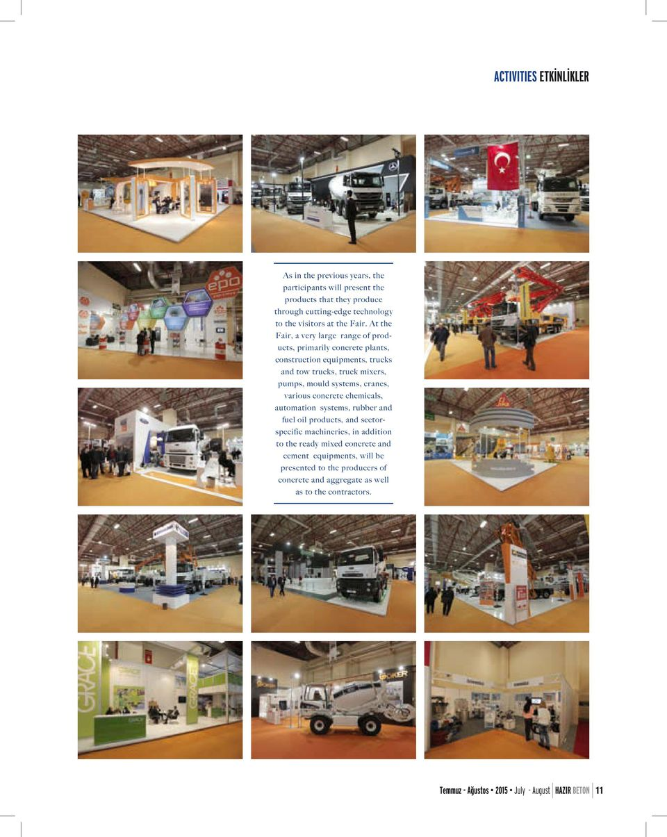 At the Fair, a very large range of products, primarily concrete plants, construction equipments, trucks and tow trucks, truck mixers, pumps, mould systems,