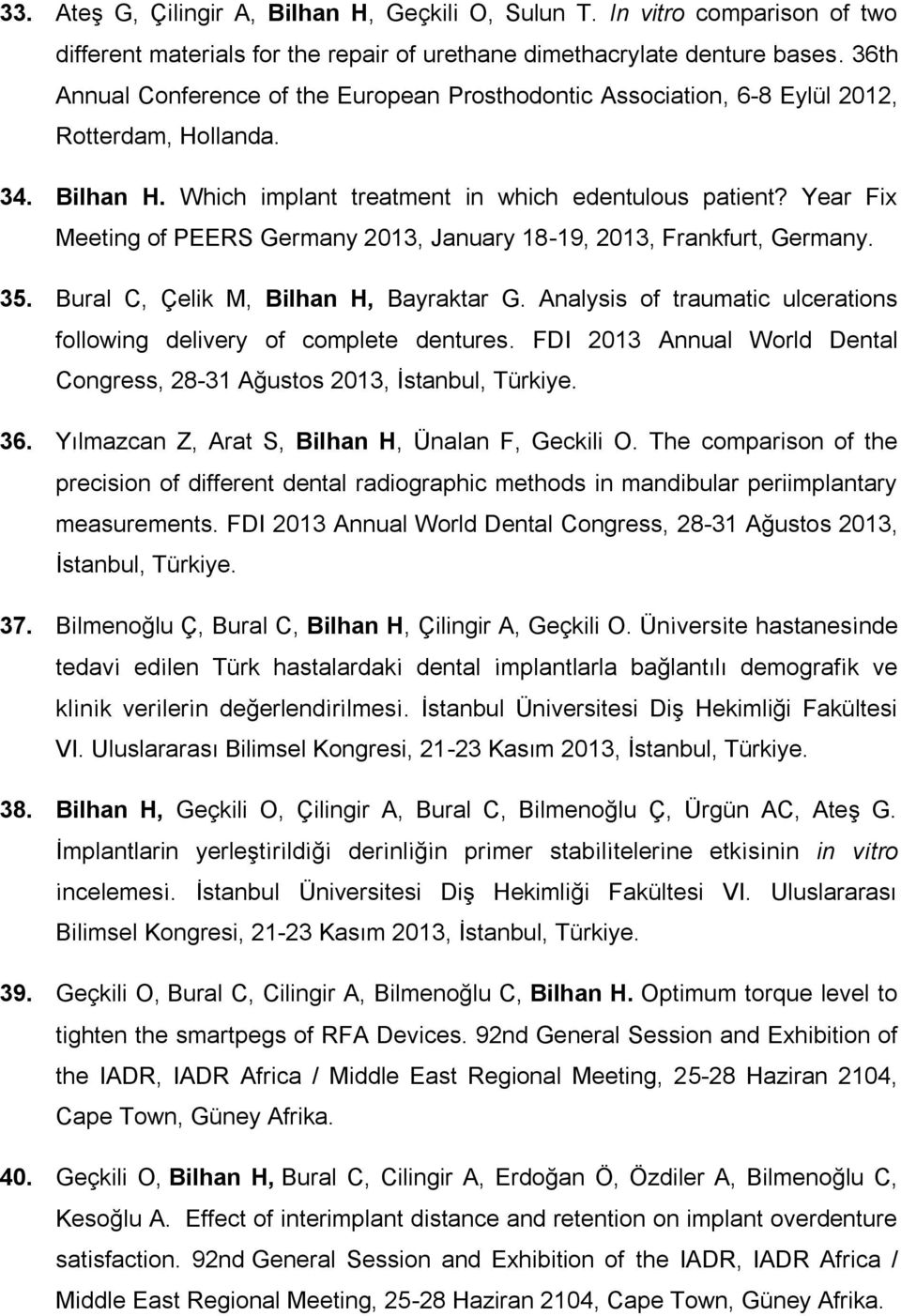 Year Fix Meeting of PEERS Germany 2013, January 18-19, 2013, Frankfurt, Germany. 35. Bural C, Çelik M, Bilhan H, Bayraktar G. Analysis of traumatic ulcerations following delivery of complete dentures.