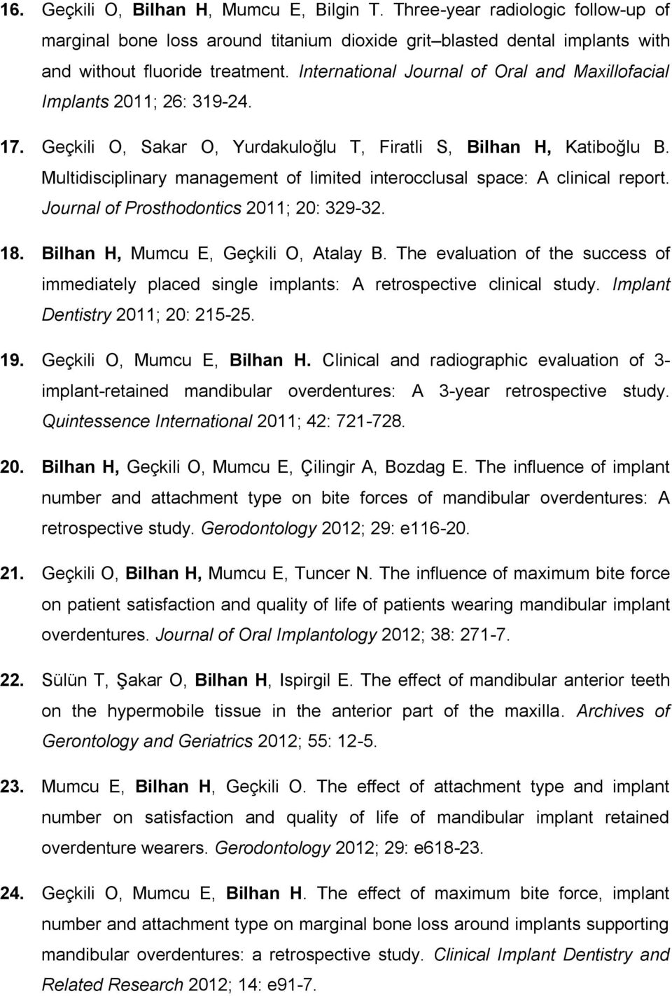 Multidisciplinary management of limited interocclusal space: A clinical report. Journal of Prosthodontics 2011; 20: 329-32. 18. Bilhan H, Mumcu E, Geçkili O, Atalay B.