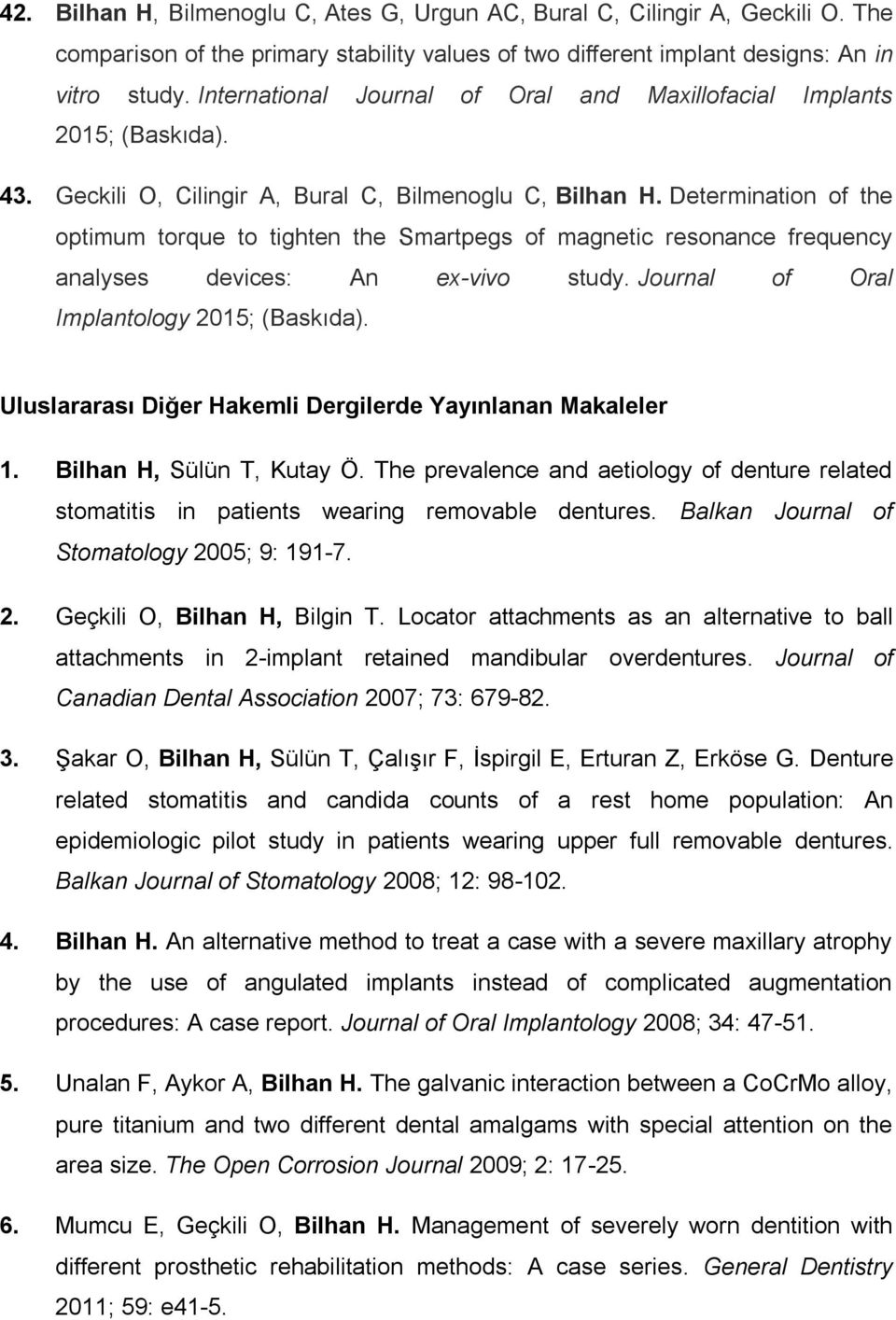 Determination of the optimum torque to tighten the Smartpegs of magnetic resonance frequency analyses devices: An ex-vivo study. Journal of Oral Implantology 2015; (Baskıda).