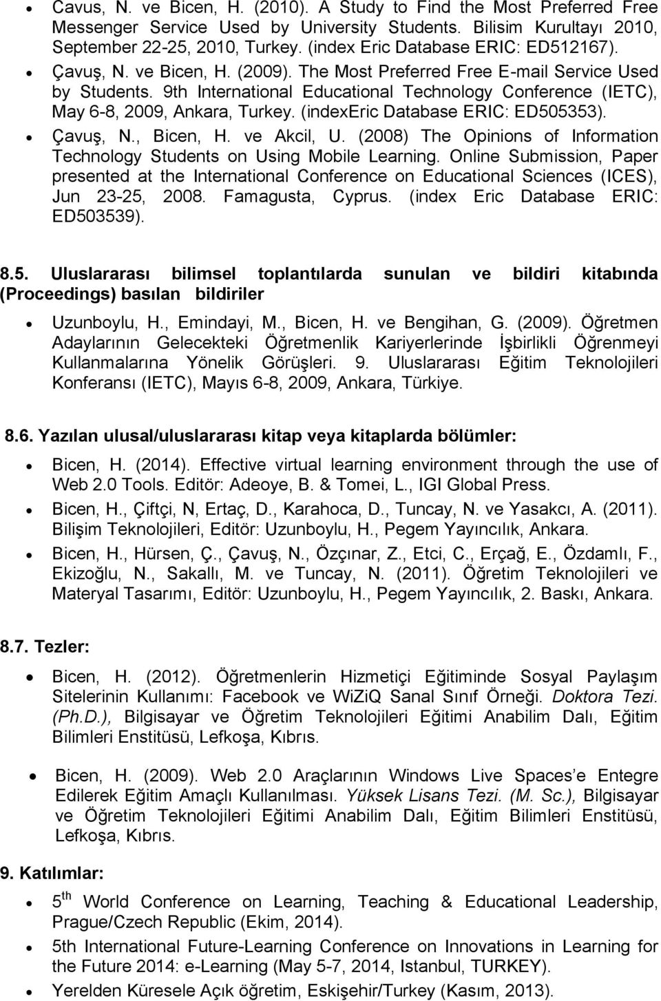 9th International Educational Technology Conference (IETC), May 6-8, 2009, Ankara, Turkey. (indexeric Database ERIC: ED505353). Çavuş, N., Bicen, H. ve Akcil, U.