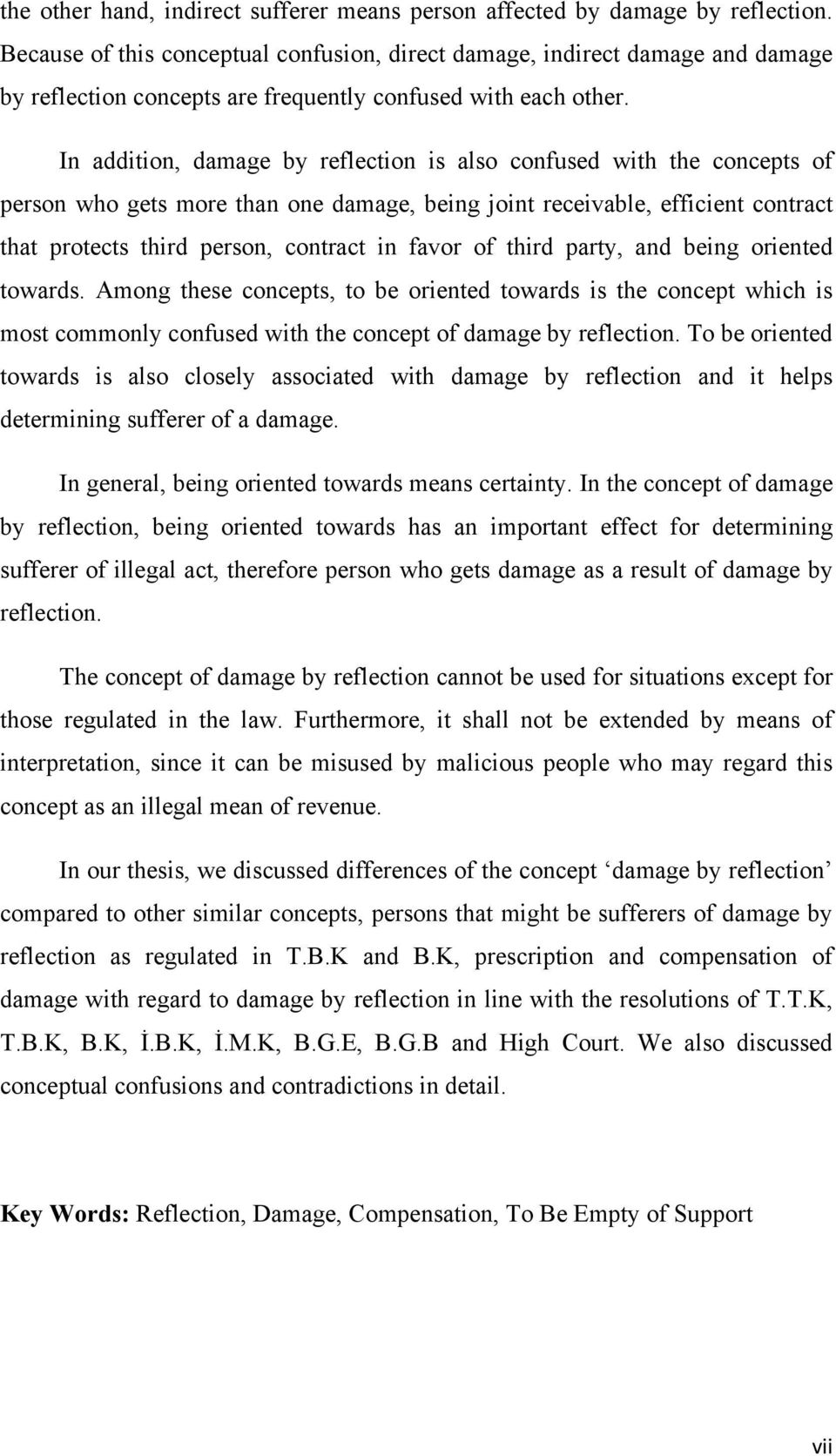 In addition, damage by reflection is also confused with the concepts of person who gets more than one damage, being joint receivable, efficient contract that protects third person, contract in favor