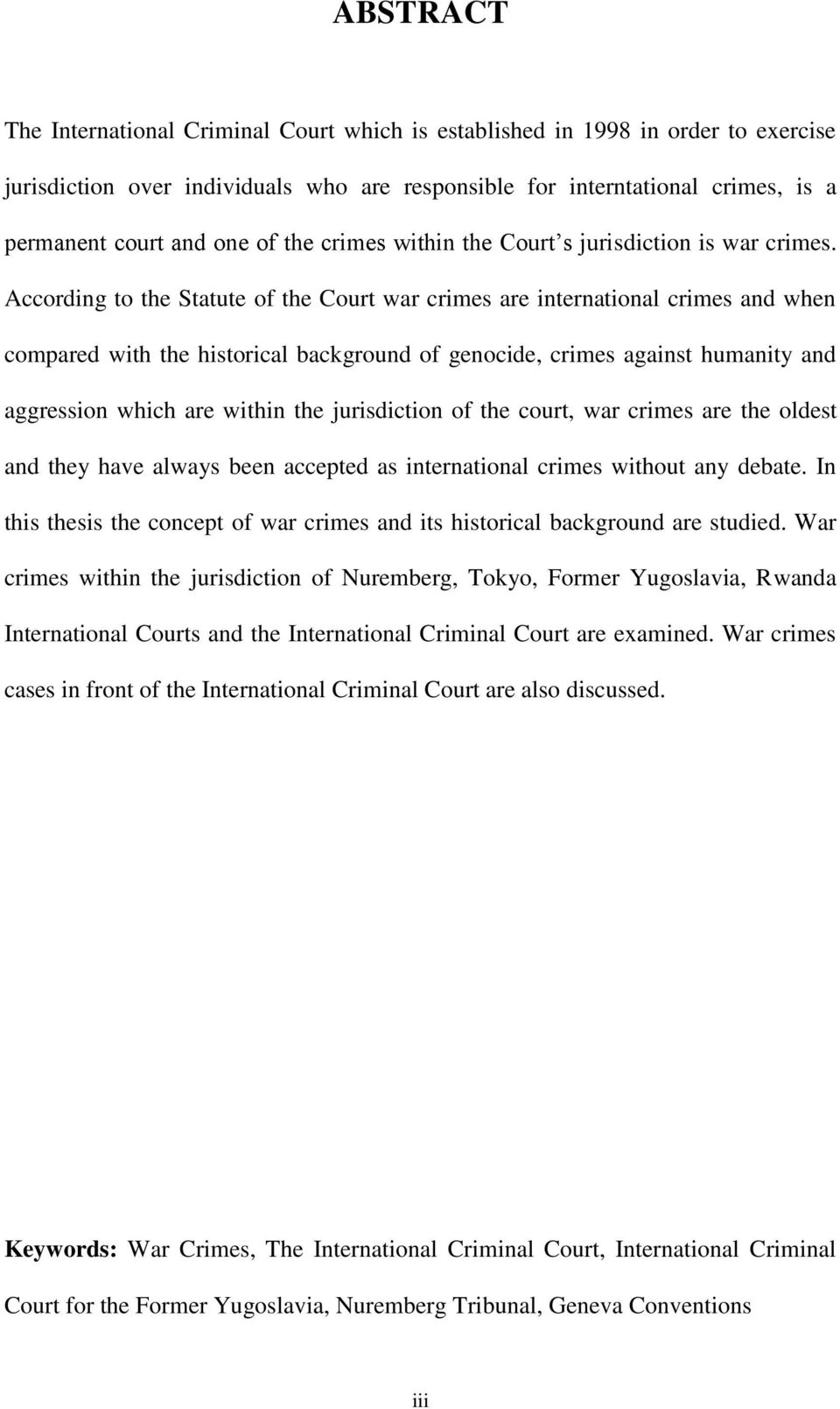 According to the Statute of the Court war crimes are international crimes and when compared with the historical background of genocide, crimes against humanity and aggression which are within the