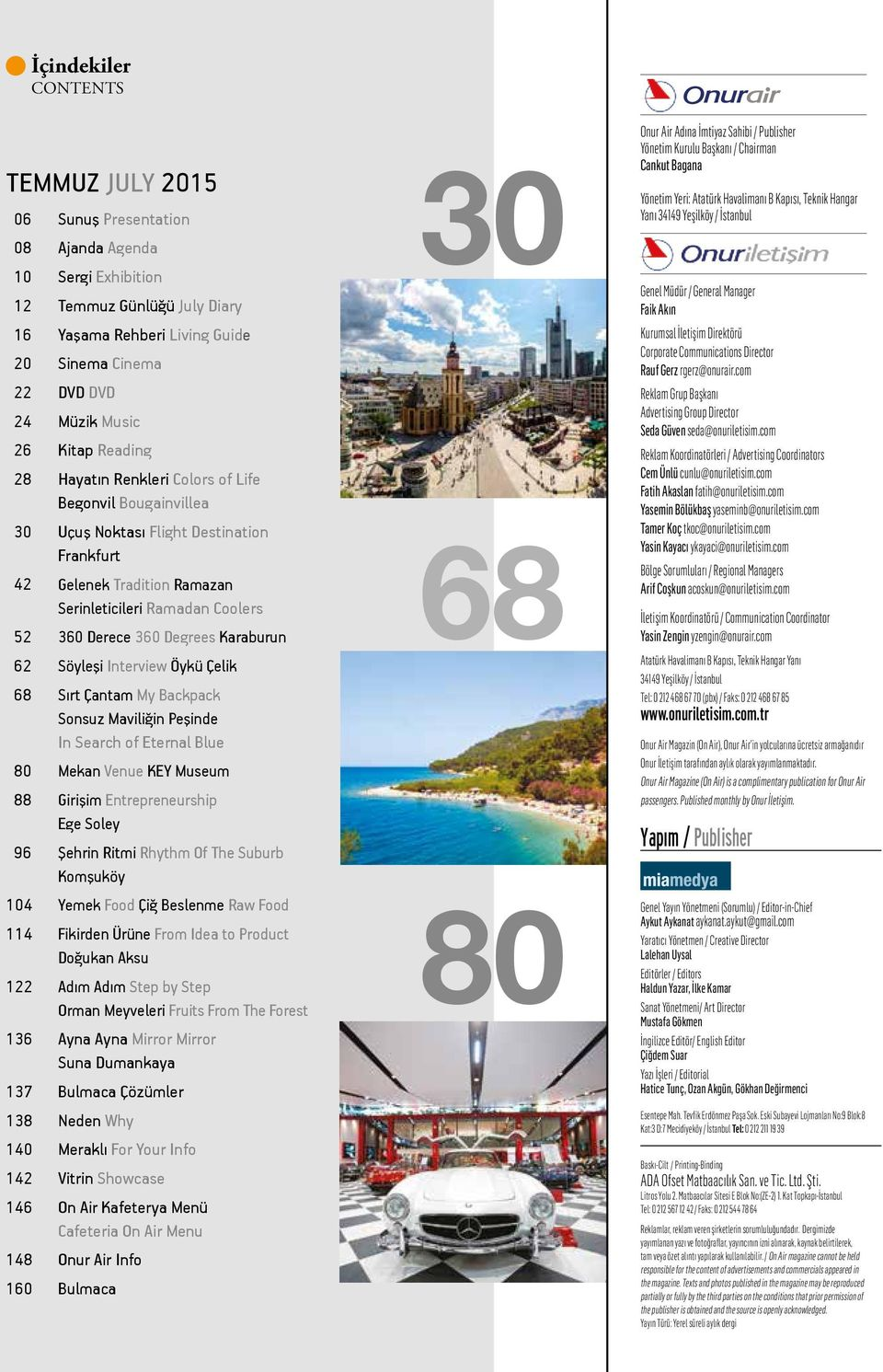 Degrees Karaburun 62 Söyleşi Interview Öykü Çelik 68 Sırt Çantam My Backpack Sonsuz Maviliğin Peşinde In Search of Eternal Blue 80 Mekan Venue KEY Museum 88 Girişim Entrepreneurship Ege Soley 96