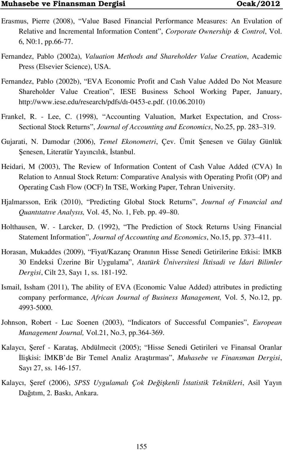 Fernandez, Pablo (2002b), EVA Economic Profit and Cash Value Added Do Not Measure Shareholder Value Creation, IESE Business School Working Paper, January, http://www.iese.edu/research/pdfs/dı-0453-e.