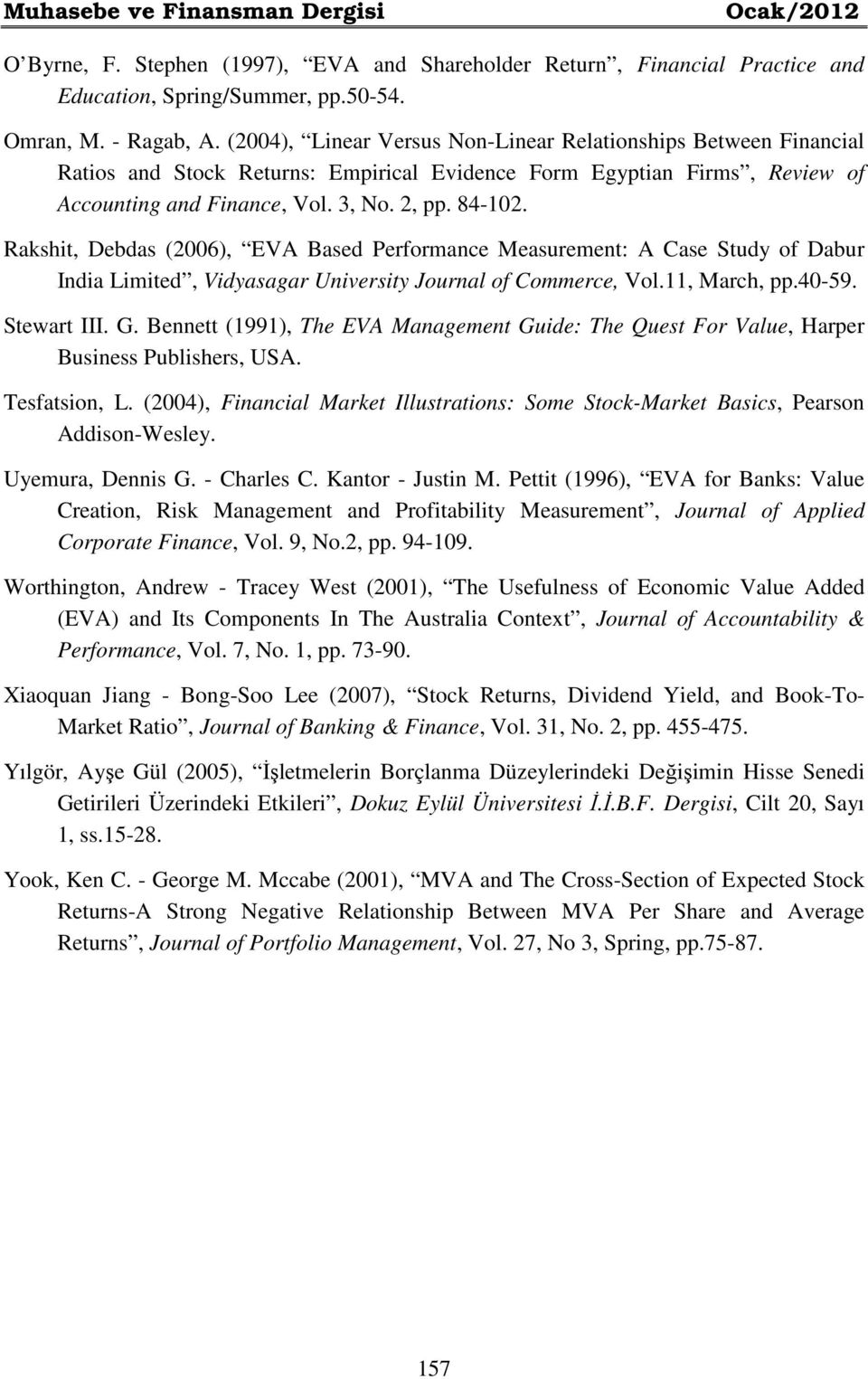 Rakshit, Debdas (2006), EVA Based Performance Measurement: A Case Study of Dabur India Limited, Vidyasagar University Journal of Commerce, Vol.11, March, pp.40-59. Stewart III. G.