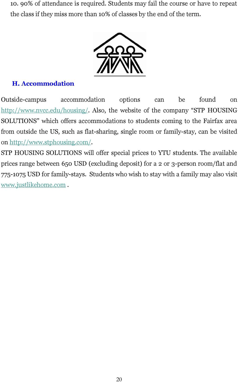 Also, the website of the company STP HOUSING SOLUTIONS which offers accommodations to students coming to the Fairfax area from outside the US, such as flat-sharing, single room or