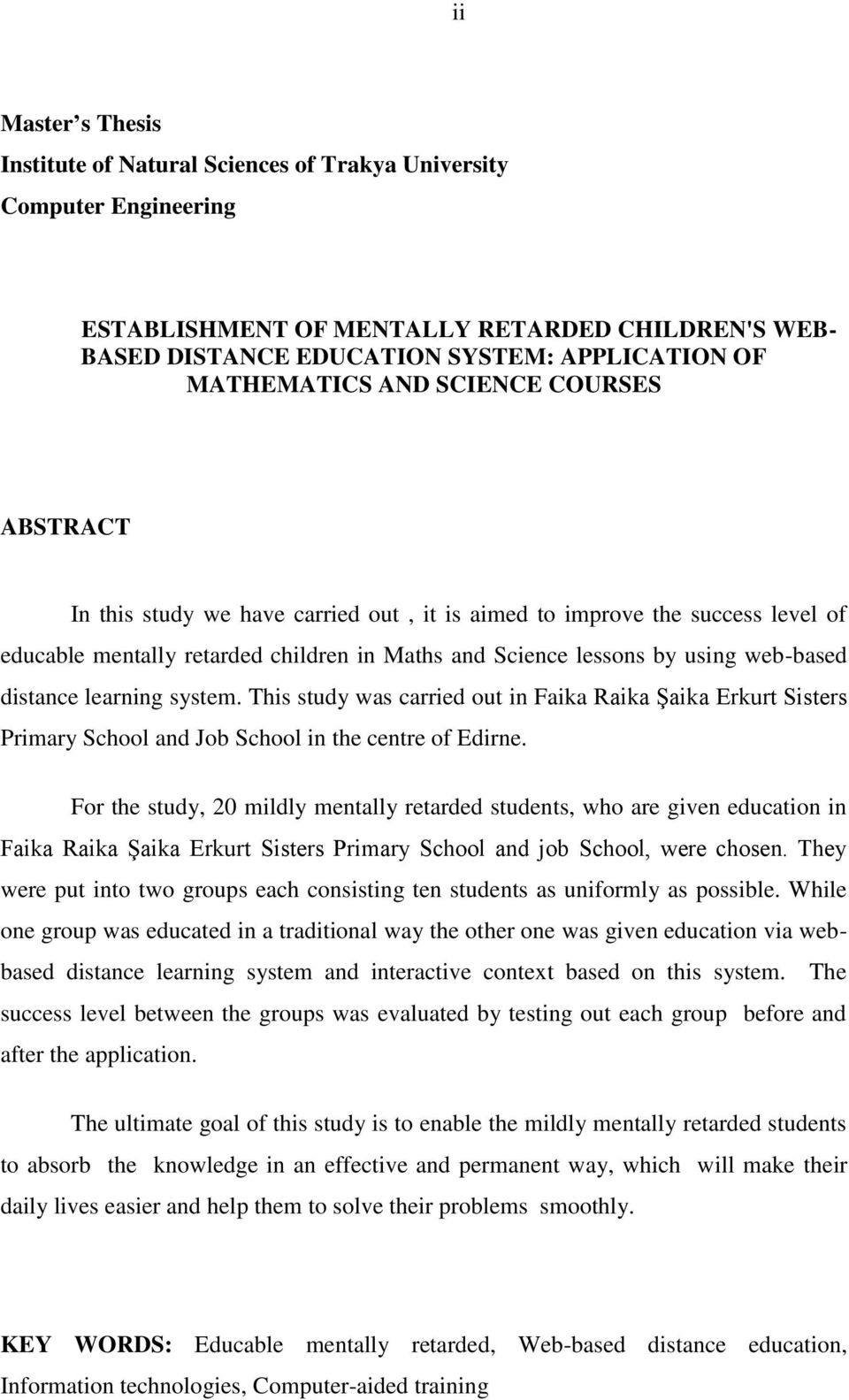 webbased distance learning system. This study was carried out in Faika Raika ġaika Erkurt Sisters Primary School and Job School in the centre of Edirne.