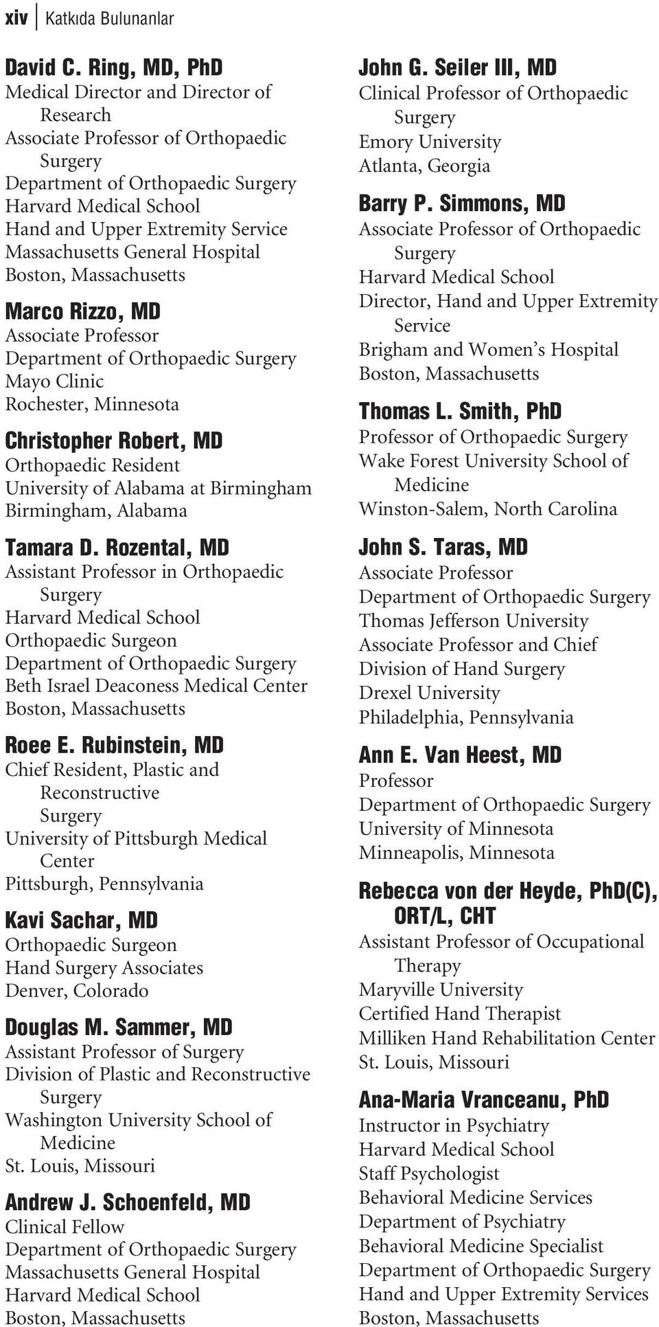 Massachusetts General Hospital Boston, Massachusetts Marco Rizzo, MD Associate Professor Department of Orthopaedic Surgery Mayo Clinic Rochester, Minnesota Christopher Robert, MD Orthopaedic Resident