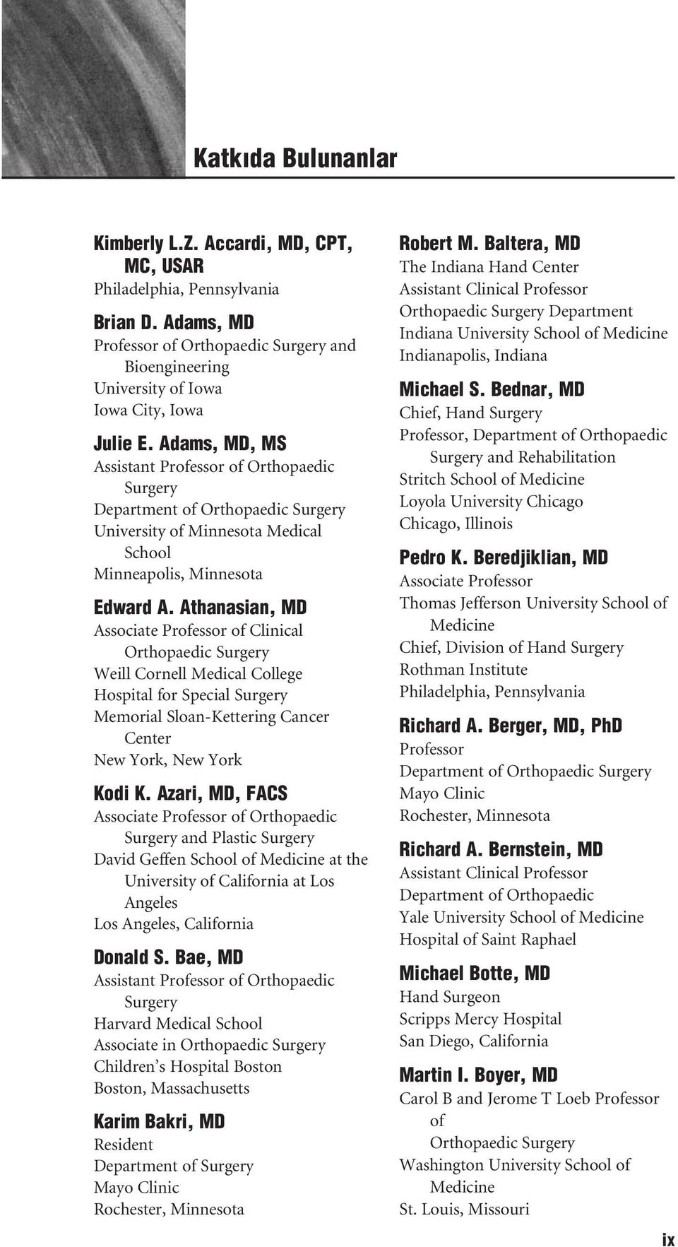 Adams, MD, MS Assistant Professor of Orthopaedic Surgery Department of Orthopaedic Surgery University of Minnesota Medical School Minneapolis, Minnesota Edward A.