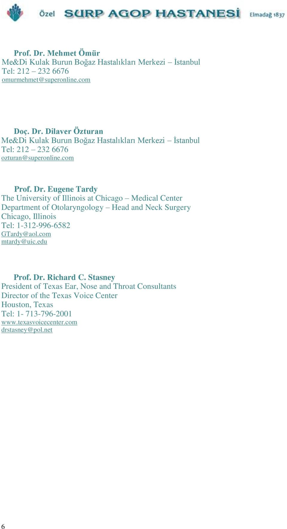 Eugene Tardy The University of Illinois at Chicago Medical Center Department of Otolaryngology Head and Neck Surgery Chicago, Illinois Tel: 1-312-996-6582
