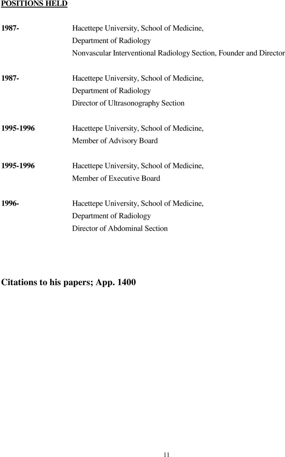 Hacettepe University, School of Medicine, Member of Advisory Board 1995-1996 Hacettepe University, School of Medicine, Member of Executive