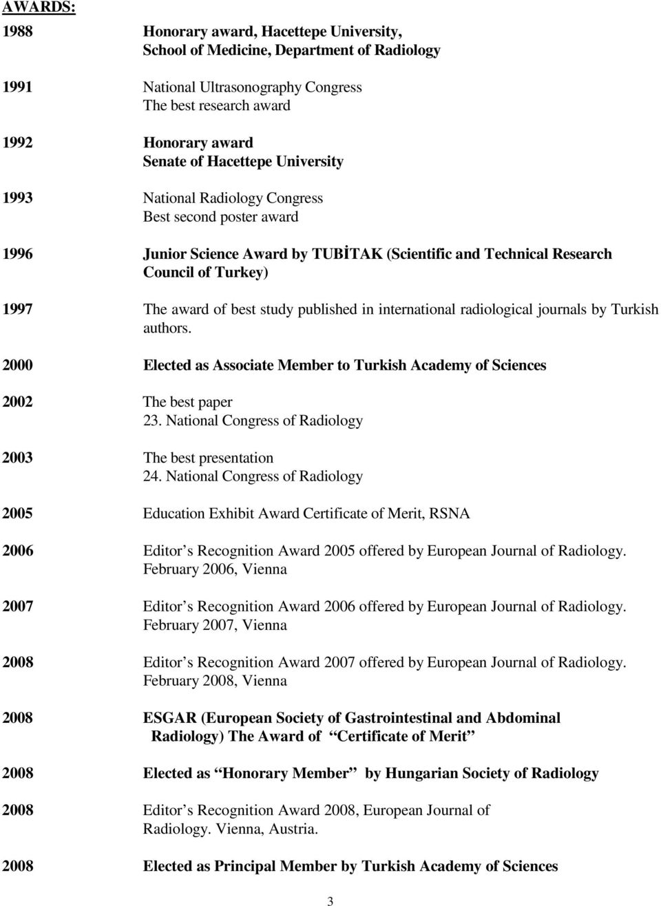 in international radiological journals by Turkish authors. 2000 Elected as Associate Member to Turkish Academy of Sciences 2002 The best paper 23.