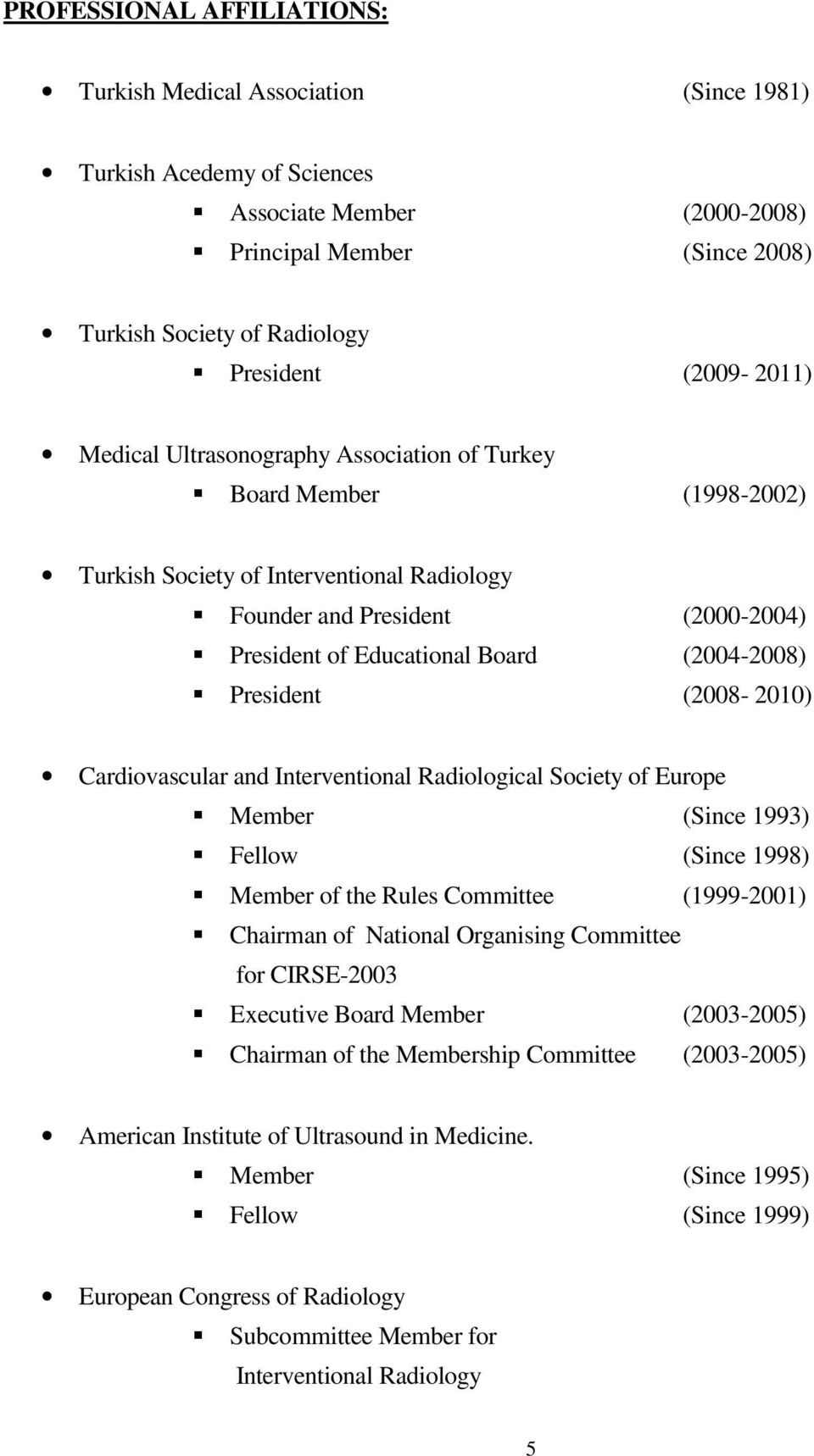 (2004-2008) President (2008-2010) Cardiovascular and Interventional Radiological Society of Europe Member (Since 1993) Fellow (Since 1998) Member of the Rules Committee (1999-2001) Chairman of