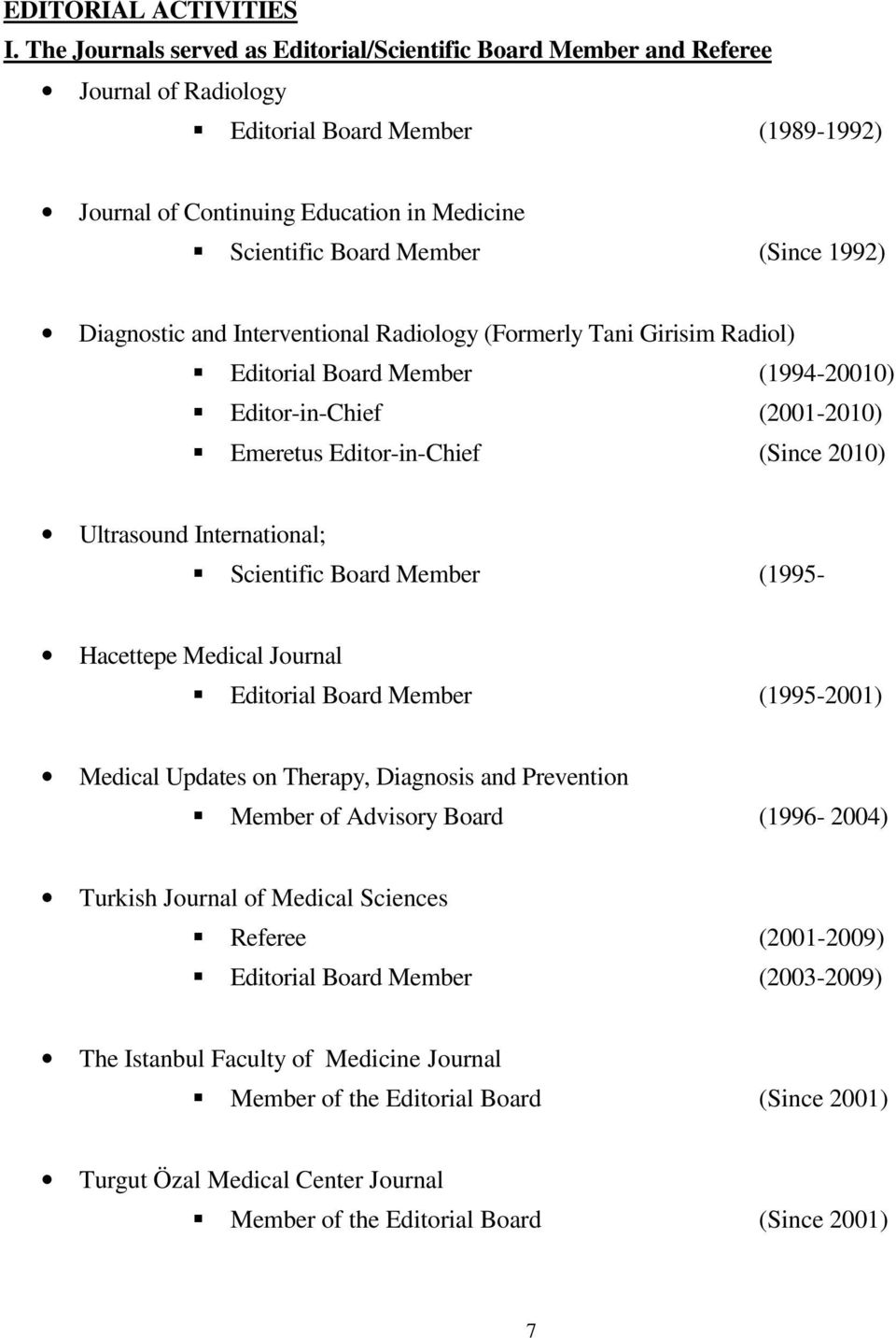 1992) Diagnostic and Interventional Radiology (Formerly Tani Girisim Radiol) Editorial Board Member (1994-20010) Editor-in-Chief (2001-2010) Emeretus Editor-in-Chief (Since 2010) Ultrasound