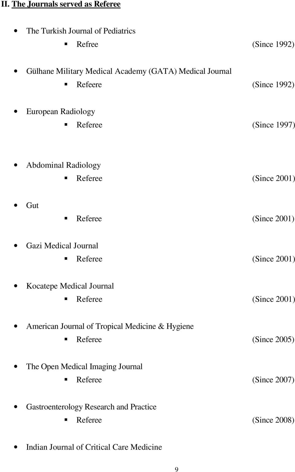 Journal Referee (Since 2001) Kocatepe Medical Journal Referee (Since 2001) American Journal of Tropical Medicine & Hygiene Referee (Since 2005)