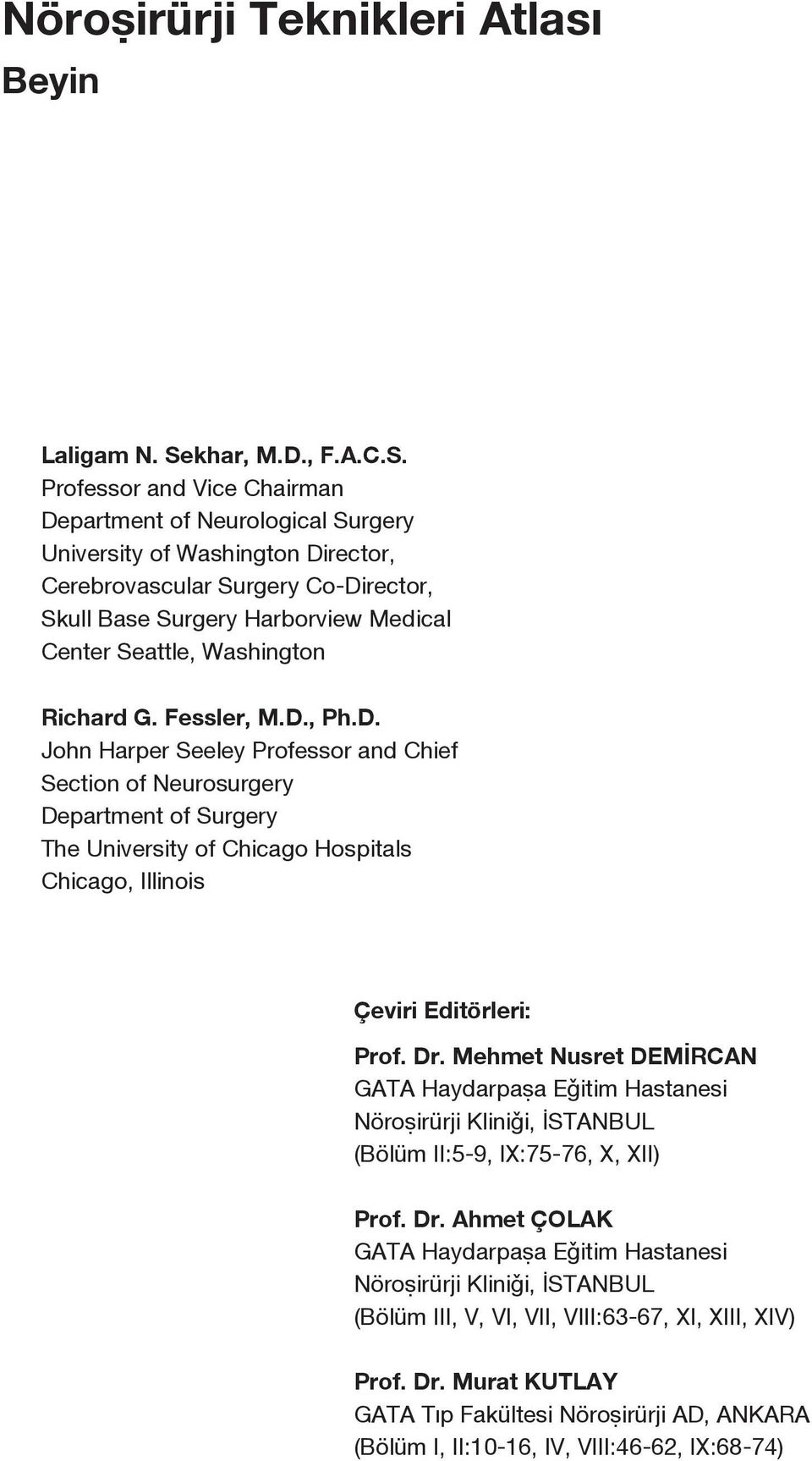 Fessler, M.D., Ph.D. John Harper Seeley and Chief Section of Neurosurgery Department of Surgery The University of Chicago Hospitals Chicago, Illinois Çeviri Editörleri: Prof. Dr.