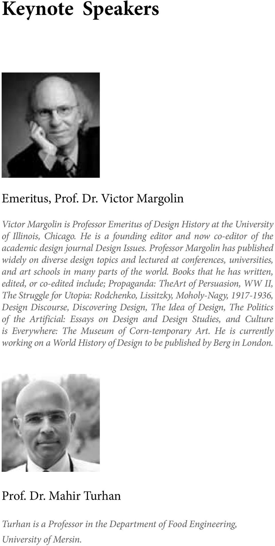 Professor Margolin has published widely on diverse design topics and lectured at conferences, universities, and art schools in many parts of the world.