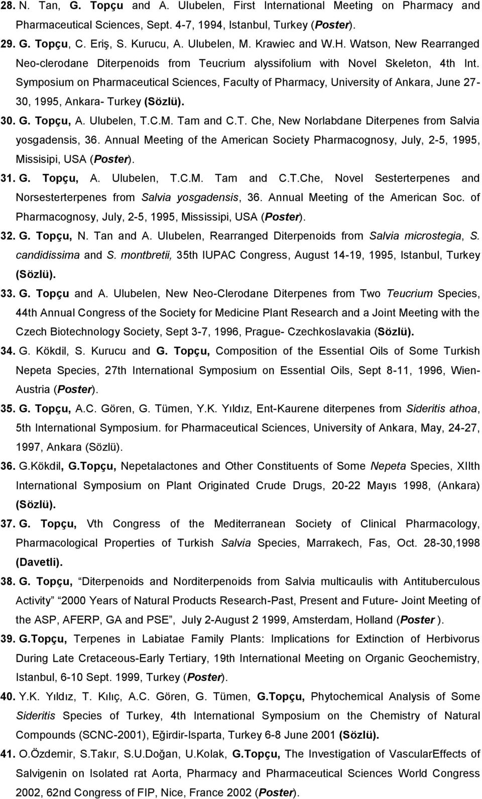 Symposium on Pharmaceutical Sciences, Faculty of Pharmacy, University of Ankara, June 27-30, 1995, Ankara- Turkey (Sözlü). 30. G. Topçu, A. Ulubelen, T.C.M. Tam and C.T. Che, New Norlabdane Diterpenes from Salvia yosgadensis, 36.