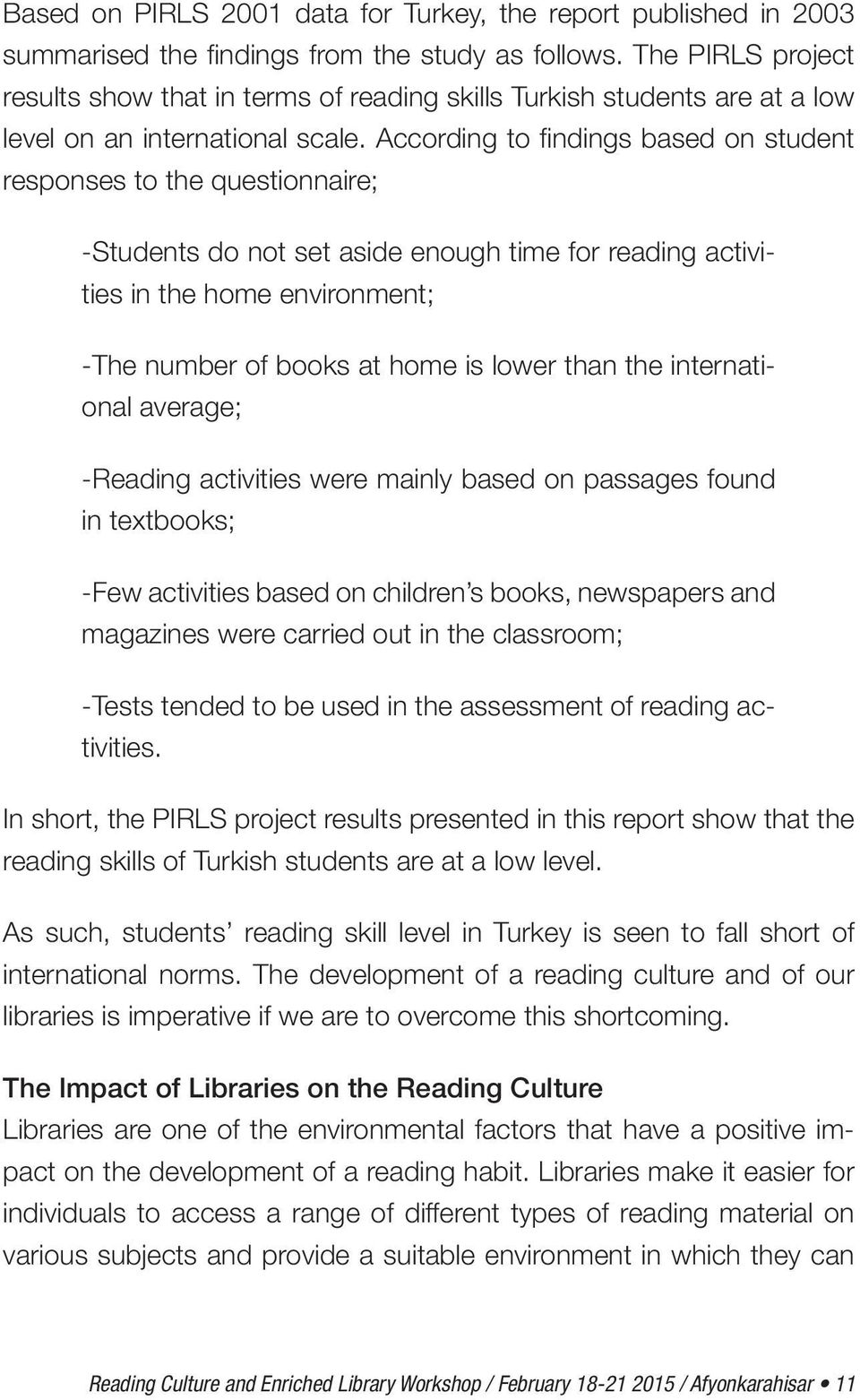 According to findings based on student responses to the questionnaire; -Students do not set aside enough time for reading activities in the home environment; -The number of books at home is lower
