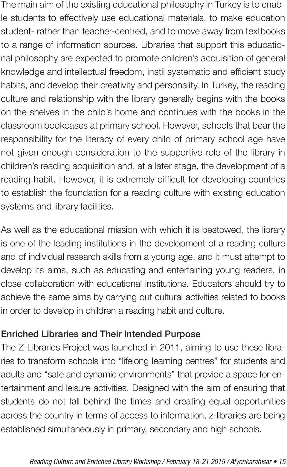 Libraries that support this educational philosophy are expected to promote children s acquisition of general knowledge and intellectual freedom, instil systematic and efficient study habits, and