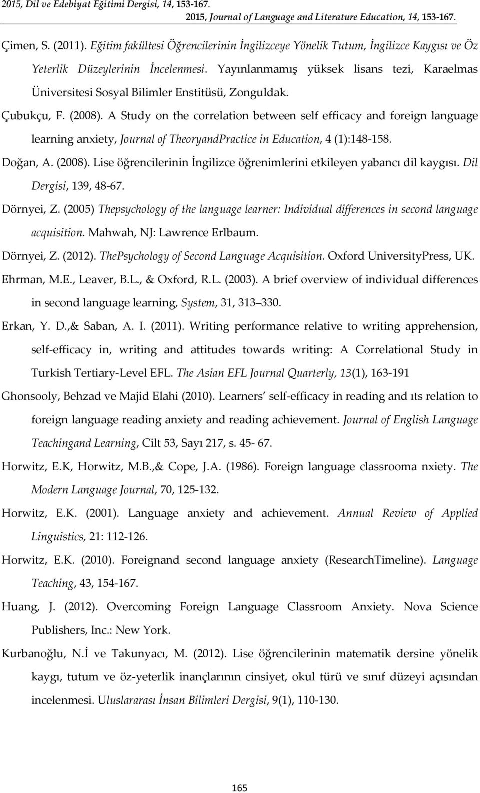 A Study on the correlation between self efficacy and foreign language learning anxiety, Journal of TheoryandPractice in Education, 4 (1):148-158. Doğan, A. (2008).