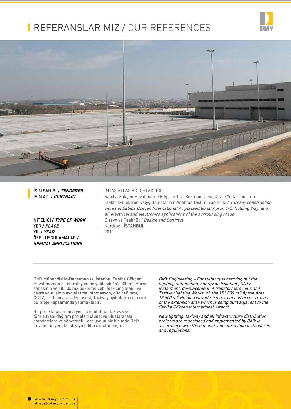 Airportadditional Apron 1-2, Holding Way, and all electrical and electronics applications of the surrounding roads Dizayn ve Taahhüt / Design and Contract Kurtköy - İSTANBUL 2012 DMY