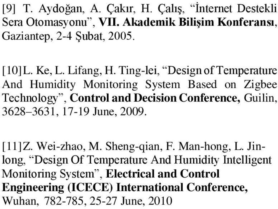 Ting-lei, Design of Temperature And Humidity Monitoring System Based on Zigbee Technology, Control and Decision Conference, Guilin, 3628